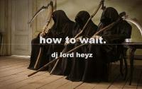 how to wait.