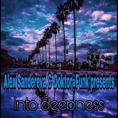 "Alex Sandereva & Doktor@Funk Presents ""Into Deepness"""
